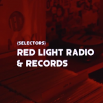 Selectors: Red Light Radio & Records
