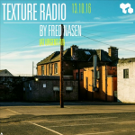 Texture Radio 13-10-16 by Fred Nasen