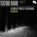 Texture Radio 12-01-17 'As Long As It Takes #7' w/ Fred Nasen